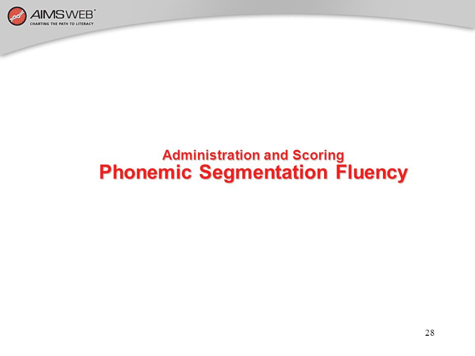 Administration and Scoring Phonemic Segmentation Fluency