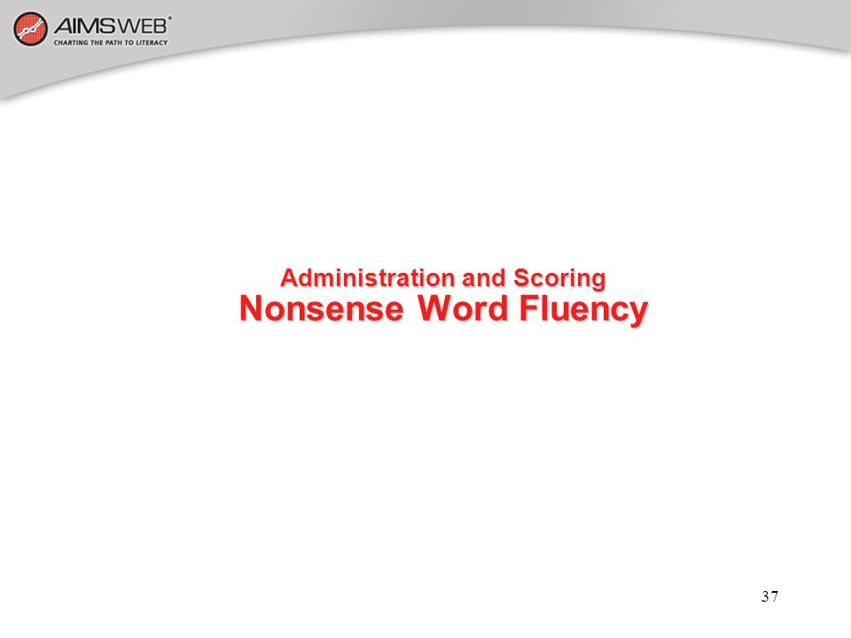 Administration and Scoring Nonsense Word Fluency