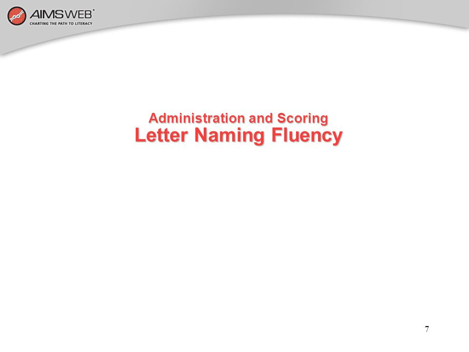 Administration and Scoring Letter Naming Fluency