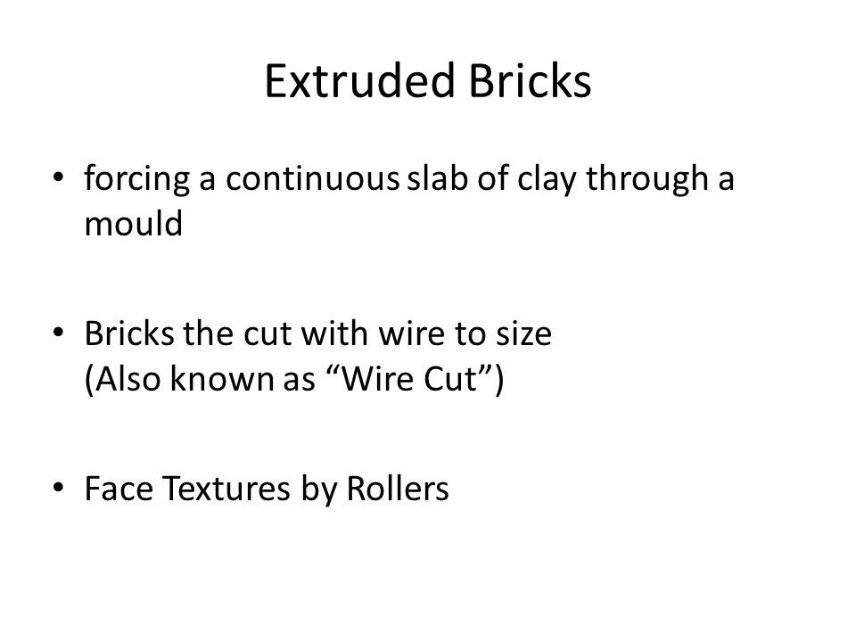 Extruded Bricks forcing a continuous slab of clay through a mould