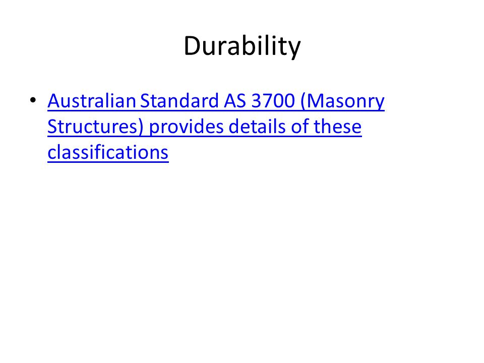 Durability Australian Standard AS 3700 (Masonry Structures) provides details of these classifications.