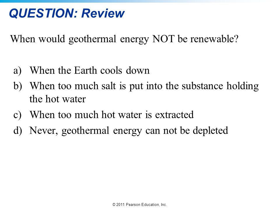 QUESTION: Review When would geothermal energy NOT be renewable