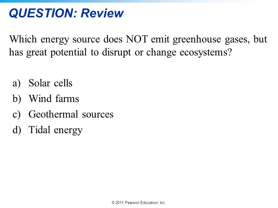 QUESTION: Review Which energy source does NOT emit greenhouse gases, but has great potential to disrupt or change ecosystems