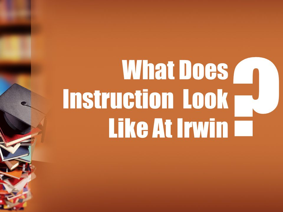 What Does Instruction Look Like At Irwin