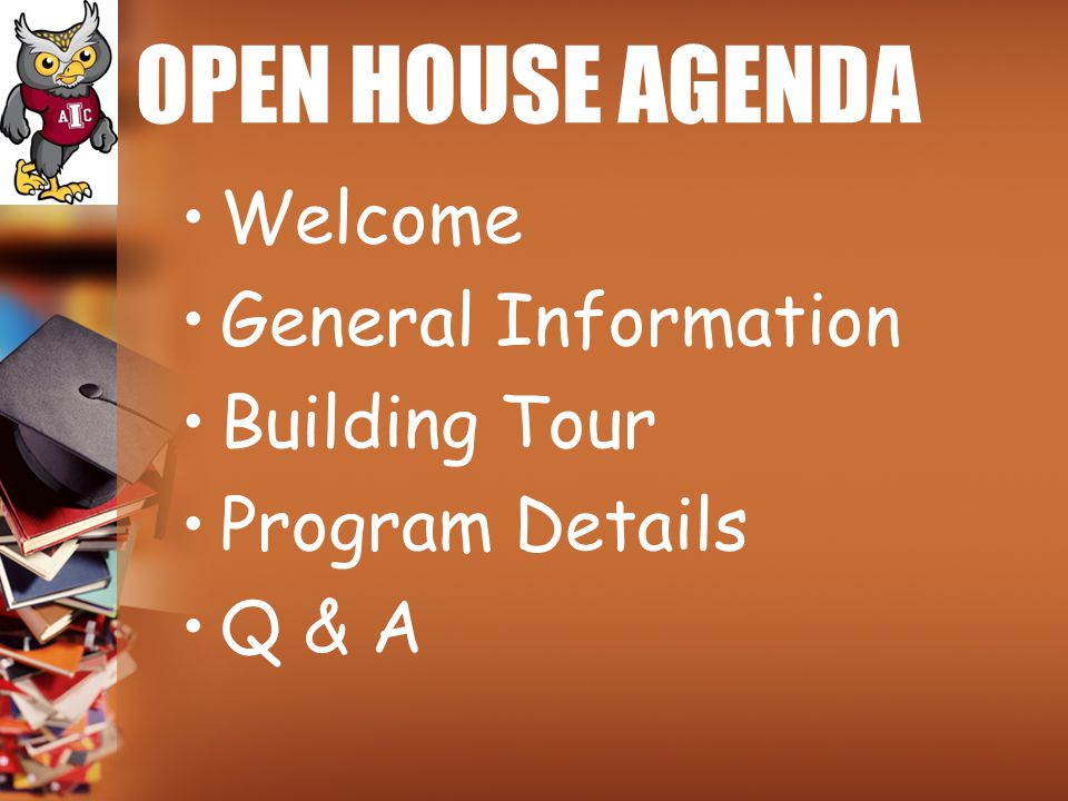 OPEN HOUSE AGENDA Welcome General Information Building Tour