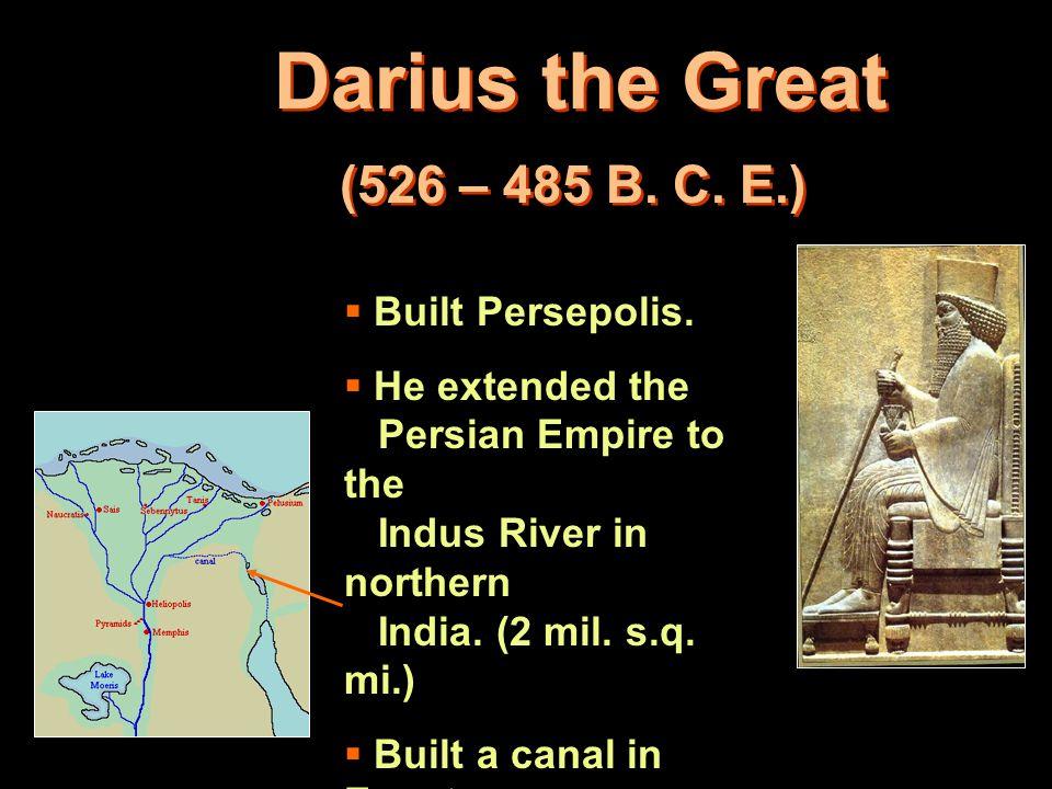 Darius the Great (526 – 485 B. C. E.)