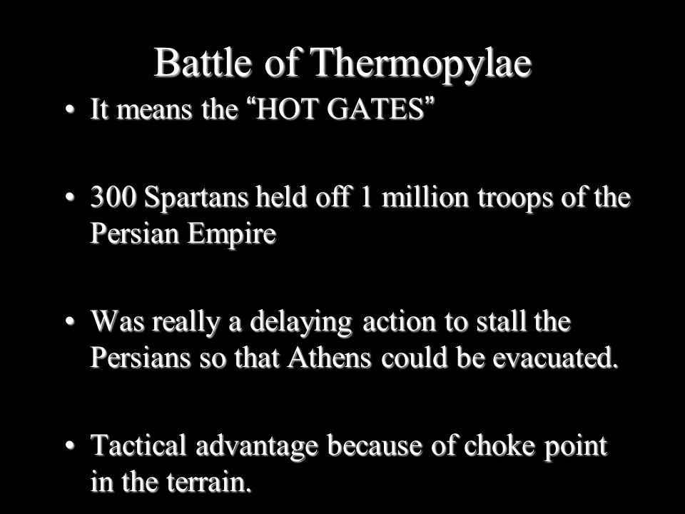 Battle of Thermopylae It means the HOT GATES