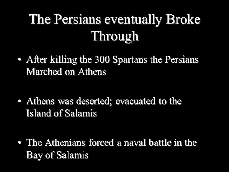 The Persians eventually Broke Through