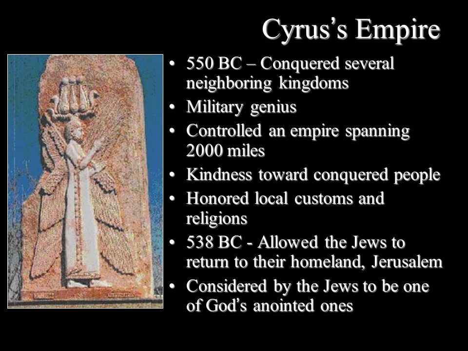 Cyrus's Empire 550 BC – Conquered several neighboring kingdoms