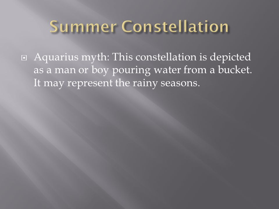 Summer Constellation Aquarius myth: This constellation is depicted as a man or boy pouring water from a bucket.