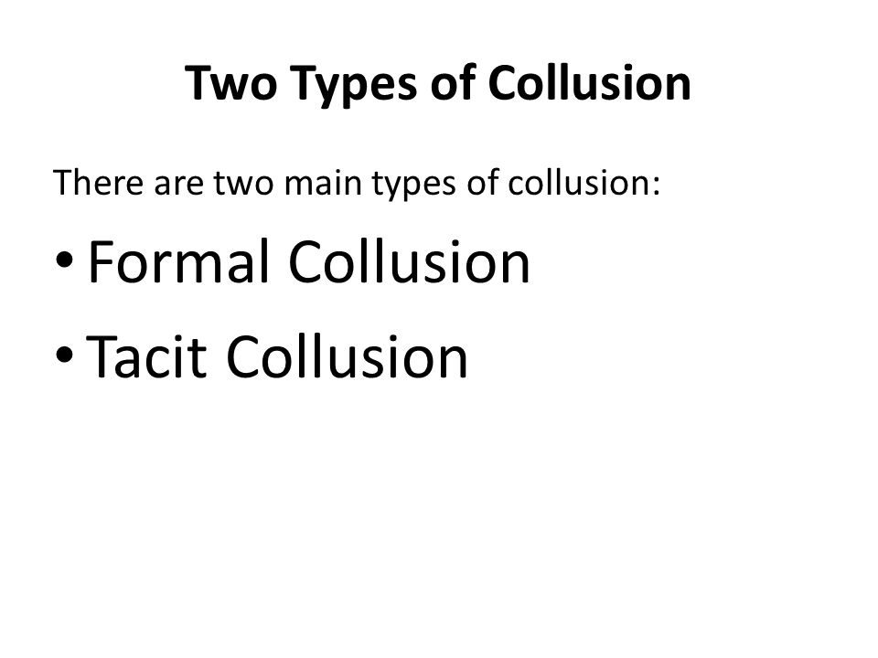 Formal Collusion Tacit Collusion Two Types of Collusion