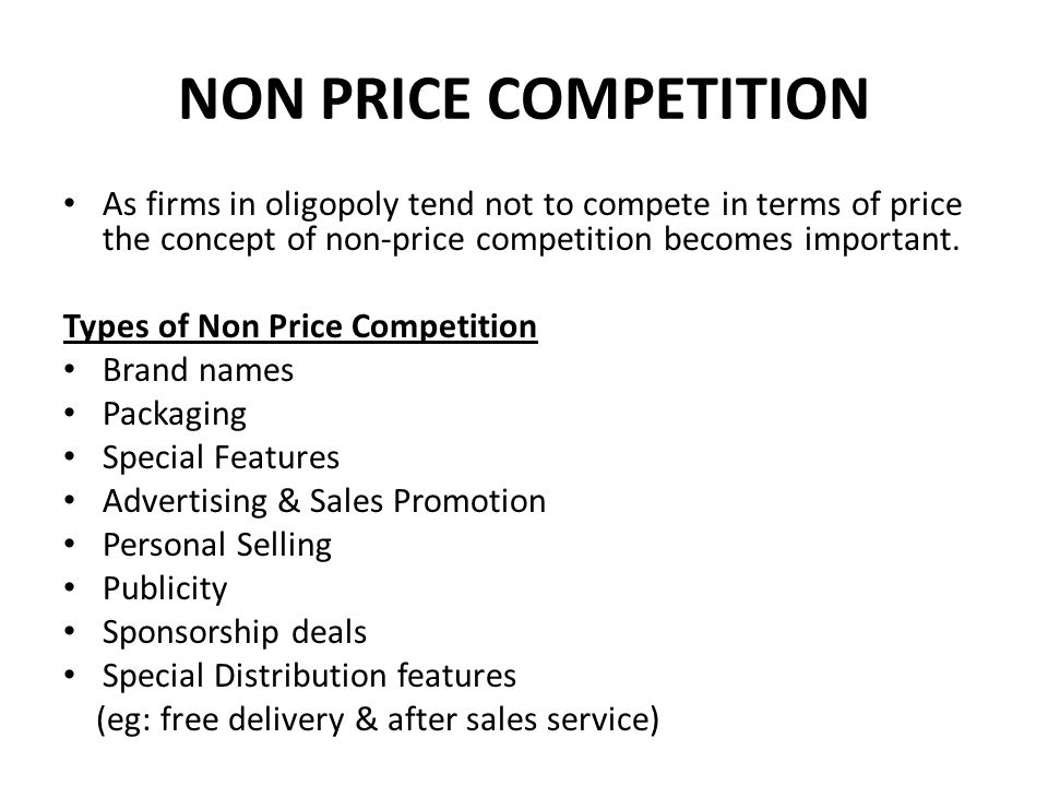 NON PRICE COMPETITION As firms in oligopoly tend not to compete in terms of price the concept of non-price competition becomes important.