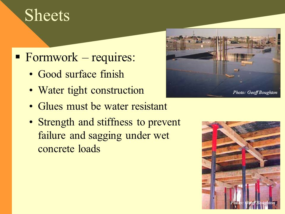 Sheets Formwork – requires: Good surface finish