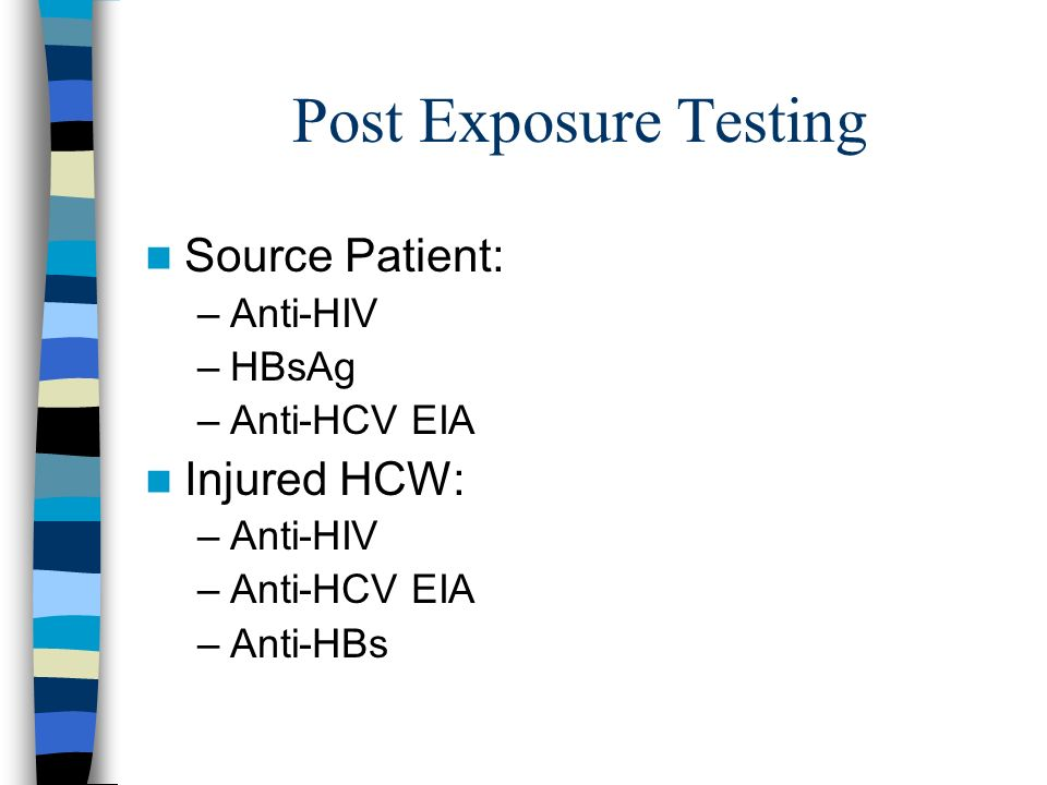 Post Exposure Testing Source Patient: Injured HCW: Anti-HIV HBsAg