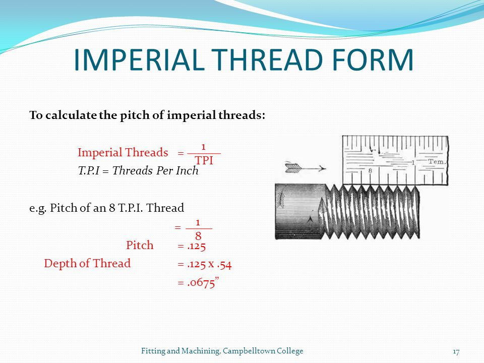 IMPERIAL THREAD FORM To calculate the pitch of imperial threads: