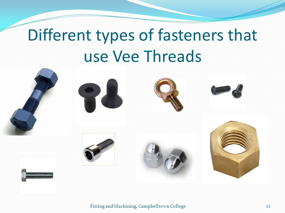 Different types of fasteners that use Vee Threads
