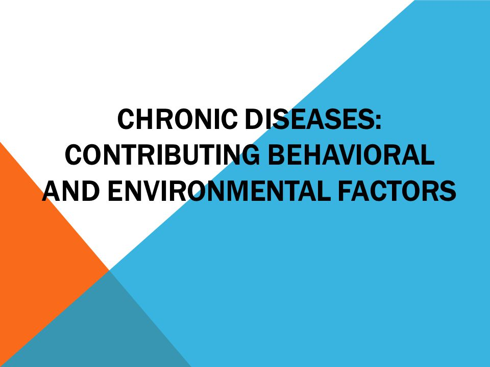 Chronic diseases: Contributing behaviorAL and environmental factors