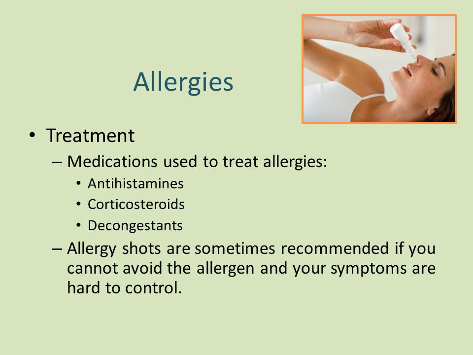 Allergies Treatment Medications used to treat allergies: