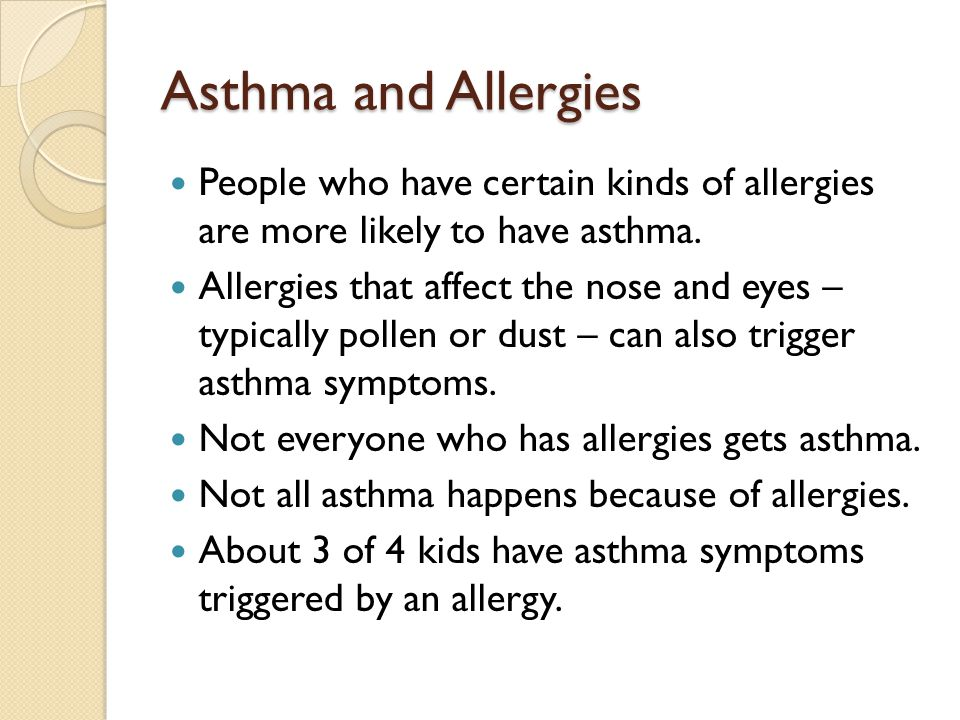 Asthma and Allergies People who have certain kinds of allergies are more likely to have asthma.