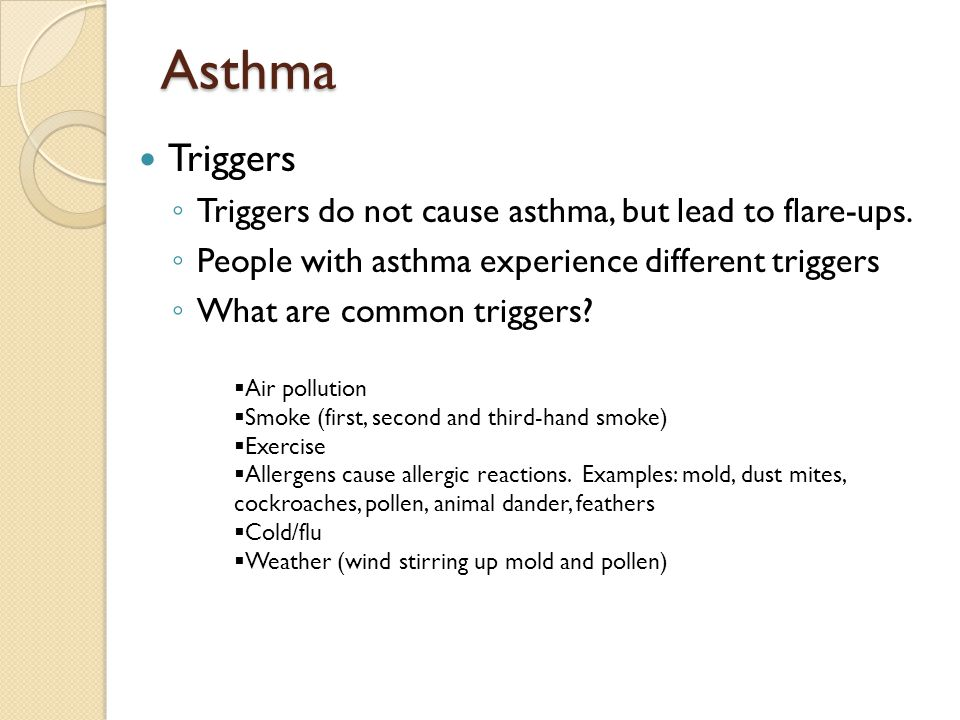 Asthma Triggers Triggers do not cause asthma, but lead to flare-ups.