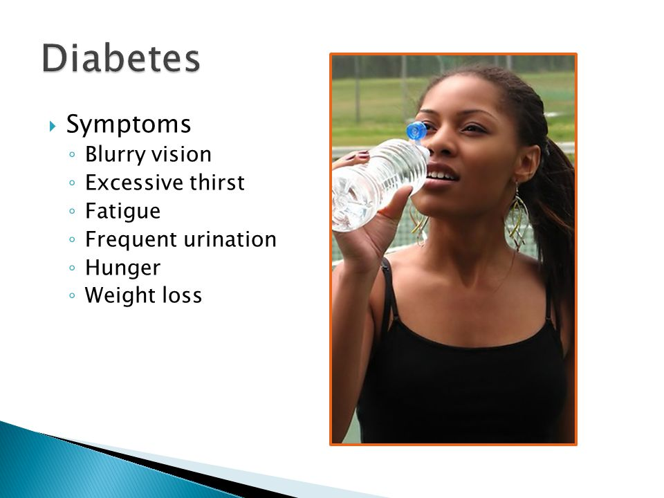 Diabetes Symptoms Blurry vision Excessive thirst Fatigue