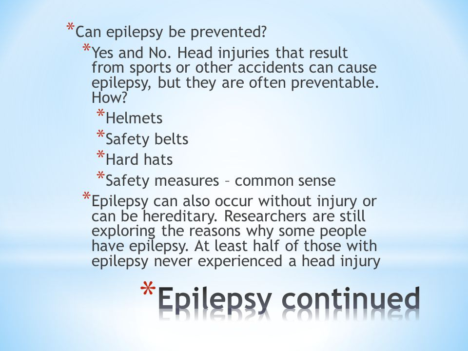 Epilepsy continued Can epilepsy be prevented