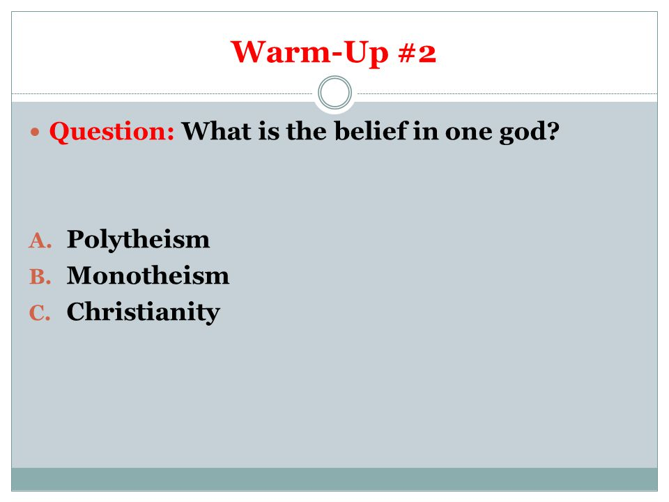 Warm-Up #2 Question: What is the belief in one god Polytheism