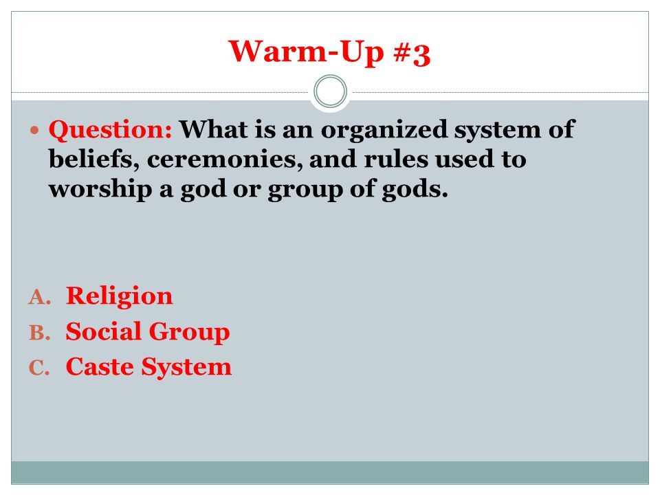Warm-Up #3 Question: What is an organized system of beliefs, ceremonies, and rules used to worship a god or group of gods.