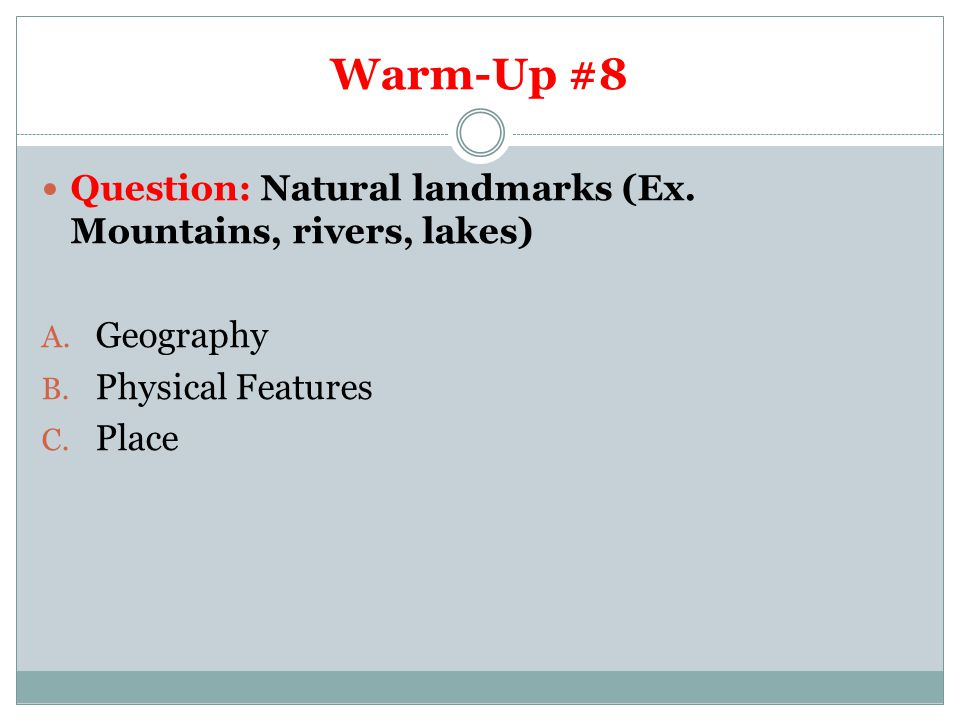 Warm-Up #8 Question: Natural landmarks (Ex. Mountains, rivers, lakes)