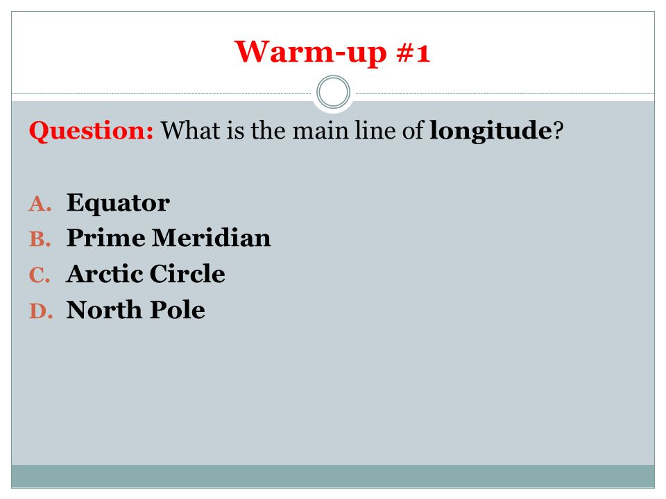 Warm-up #1 Question: What is the main line of longitude Equator
