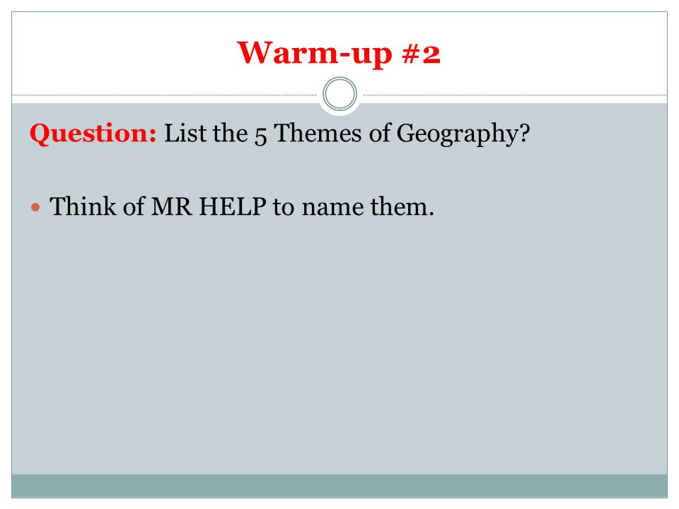 Warm-up #2 Question: List the 5 Themes of Geography