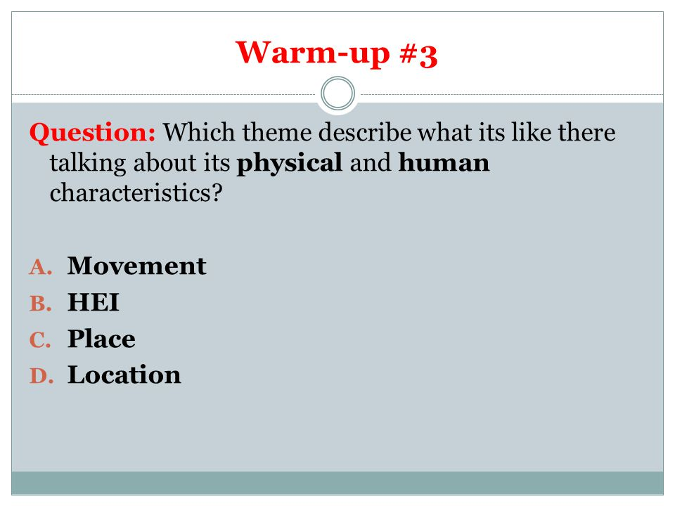 Warm-up #3 Question: Which theme describe what its like there talking about its physical and human characteristics