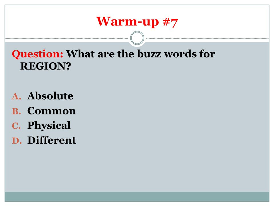 Warm-up #7 Question: What are the buzz words for REGION Absolute