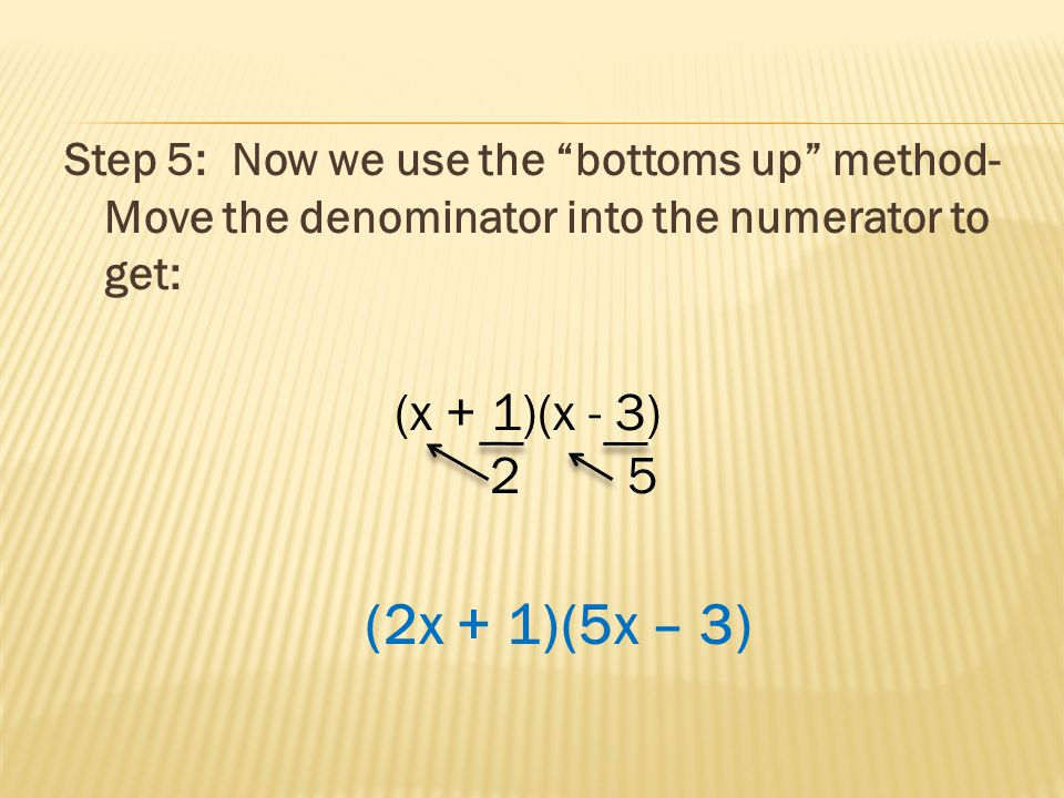 Step 5: Now we use the bottoms up method- Move the denominator into the numerator to get: