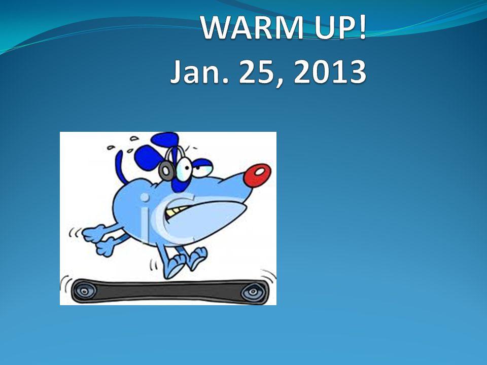 WARM UP! Jan. 25, 2013
