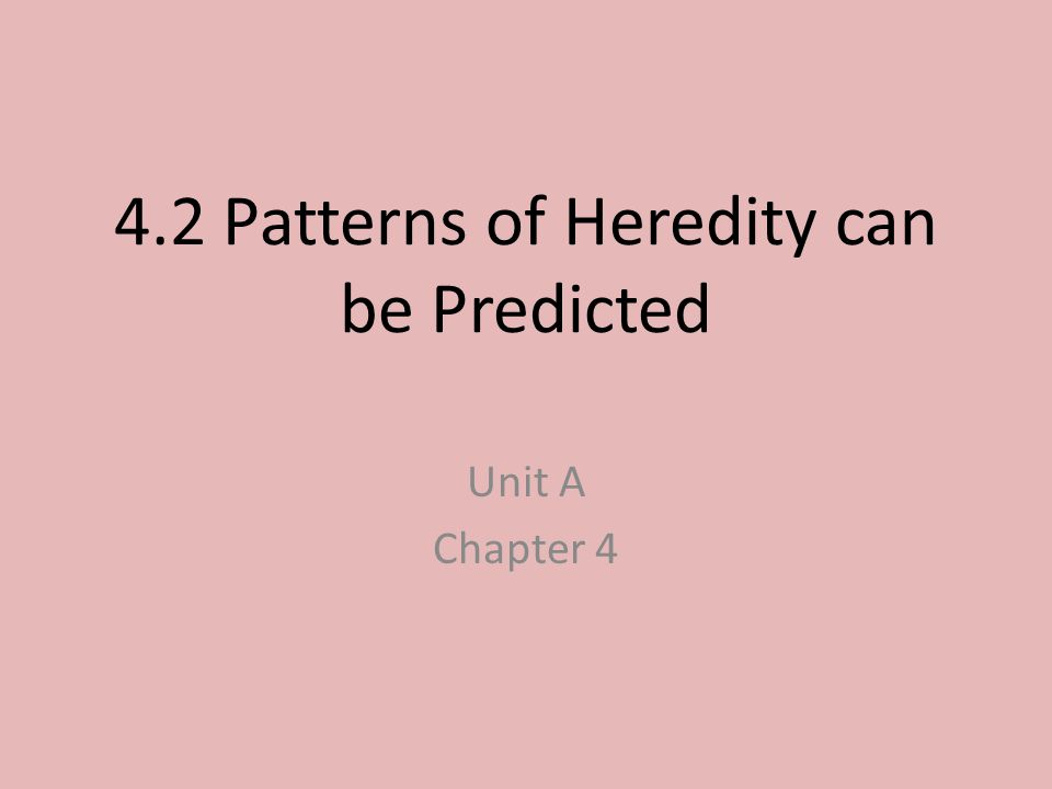 4.2 Patterns of Heredity can be Predicted