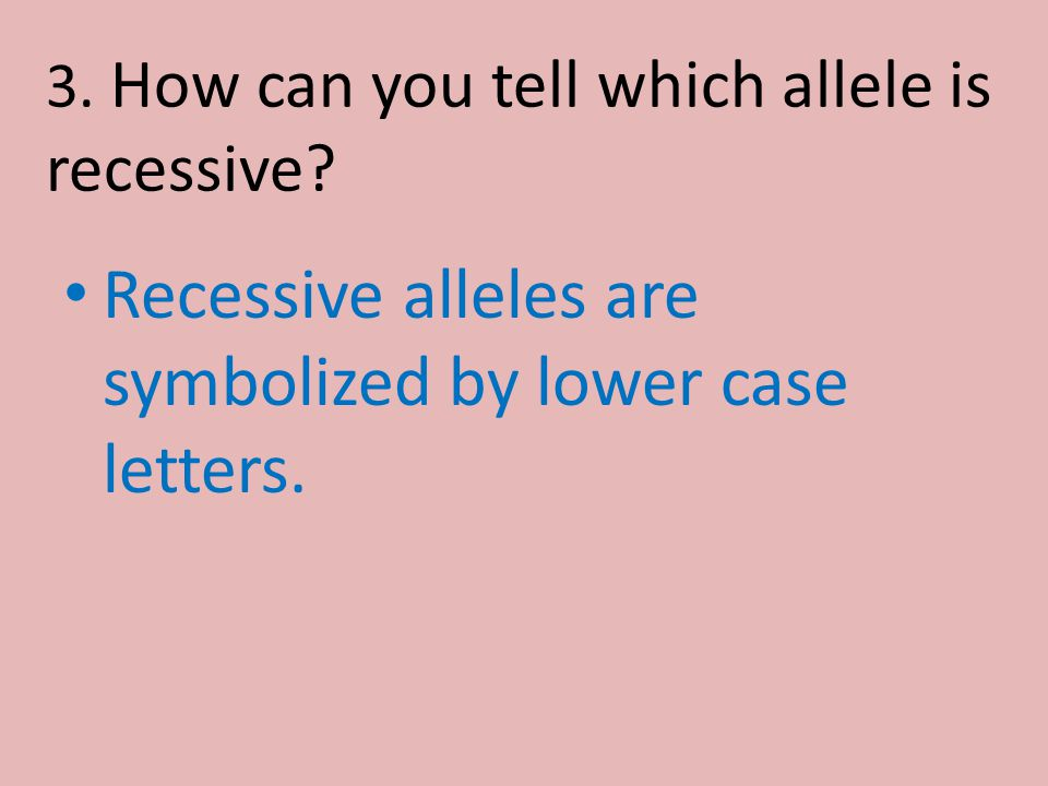 3. How can you tell which allele is recessive