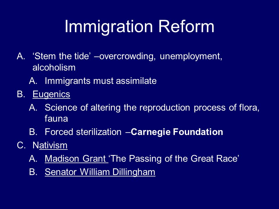 Immigration Reform 'Stem the tide' –overcrowding, unemployment, alcoholism. Immigrants must assimilate.