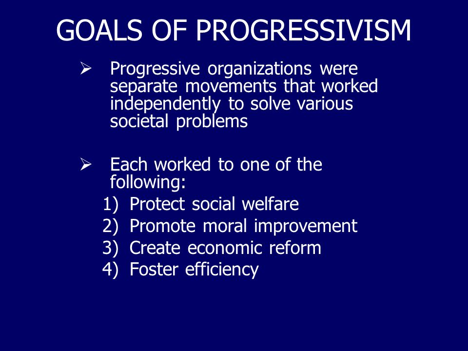 GOALS OF PROGRESSIVISM