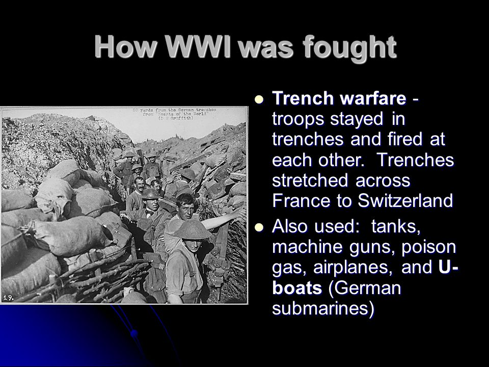 How WWI was fought Trench warfare - troops stayed in trenches and fired at each other. Trenches stretched across France to Switzerland.
