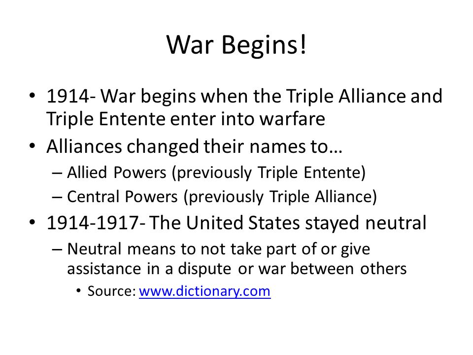 War Begins! 1914- War begins when the Triple Alliance and Triple Entente enter into warfare. Alliances changed their names to…