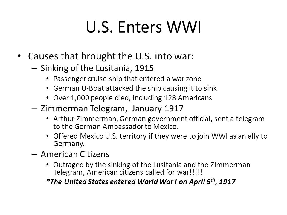 U.S. Enters WWI Causes that brought the U.S. into war: