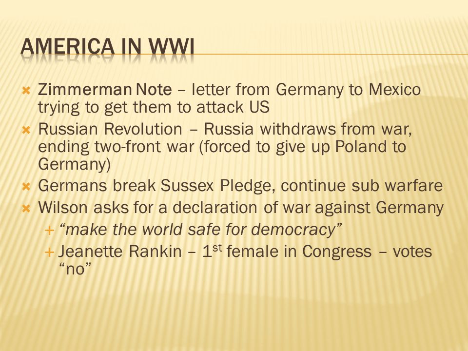 America in WWI Zimmerman Note – letter from Germany to Mexico trying to get them to attack US.