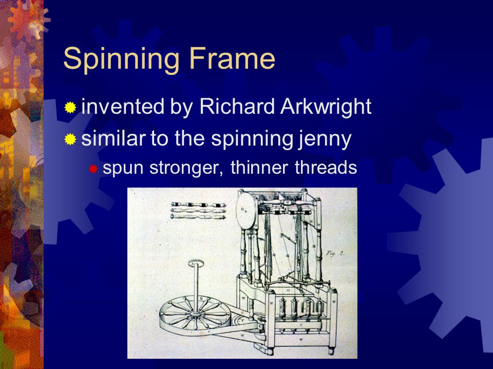 Spinning Frame invented by Richard Arkwright