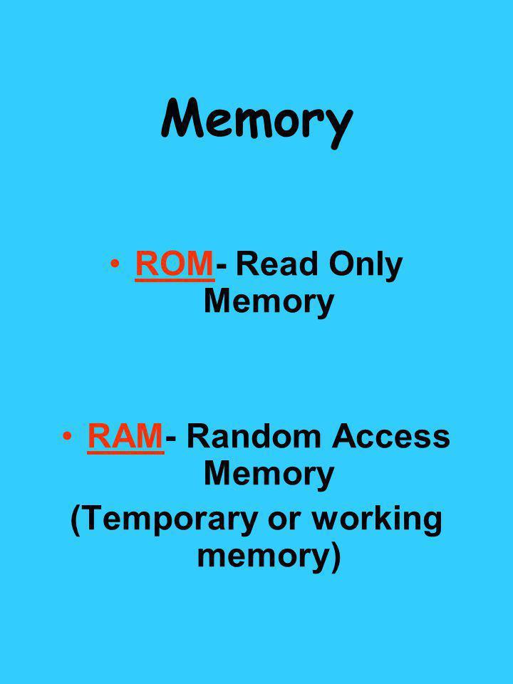 RAM- Random Access Memory (Temporary or working memory)