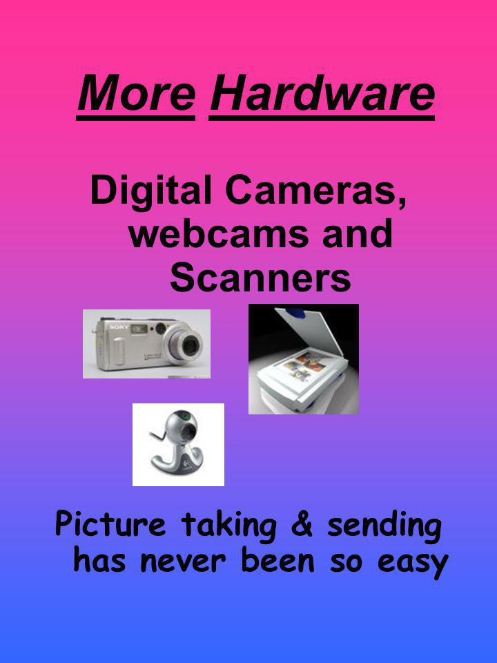 More Hardware Digital Cameras, webcams and Scanners