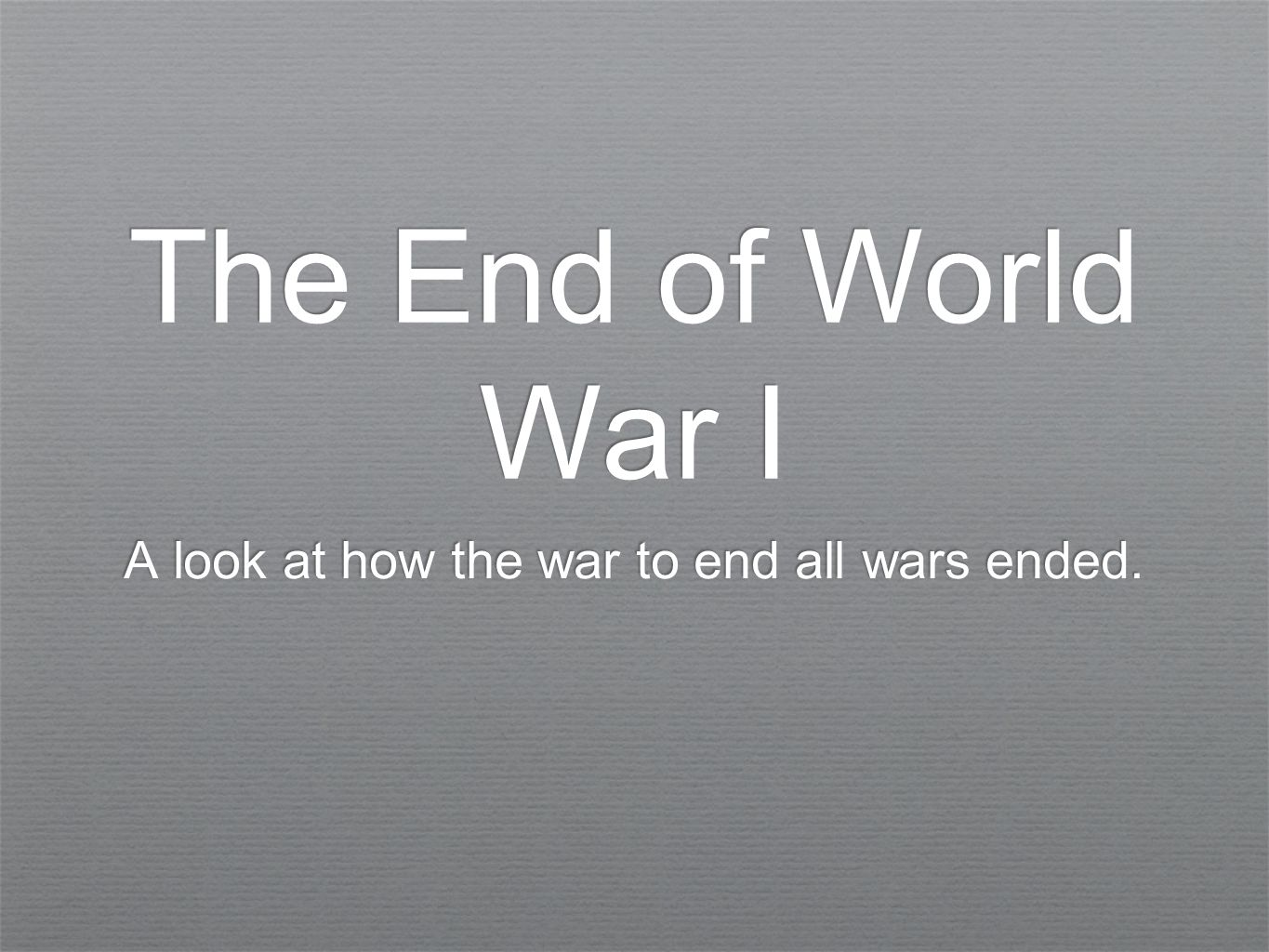 A look at how the war to end all wars ended.