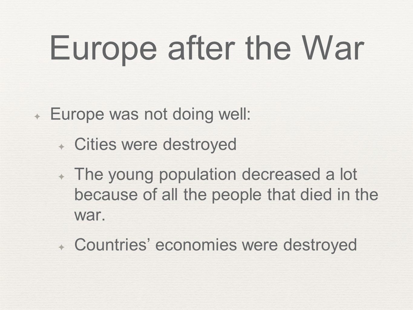 Europe after the War Europe was not doing well: Cities were destroyed