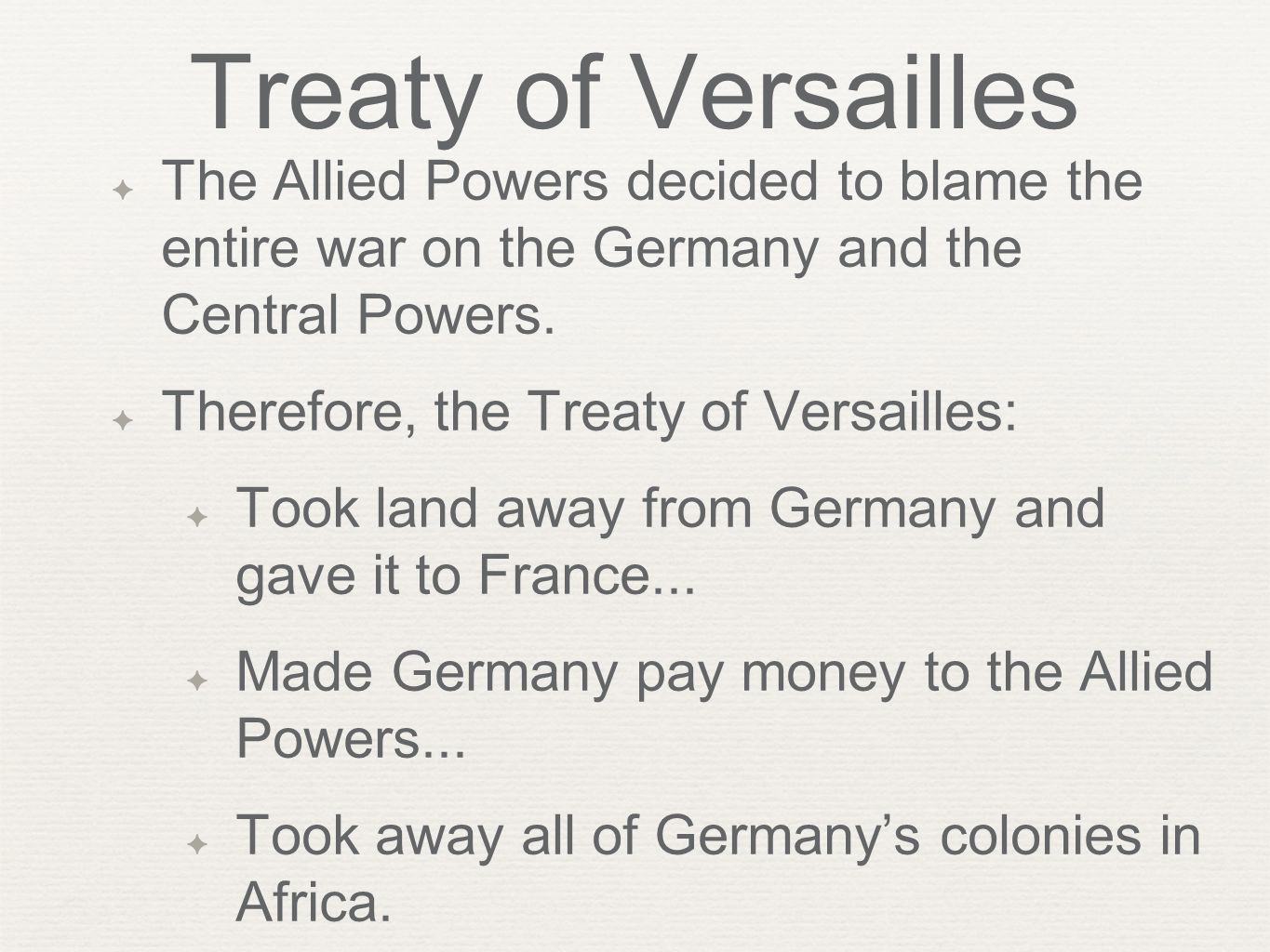 Treaty of Versailles The Allied Powers decided to blame the entire war on the Germany and the Central Powers.