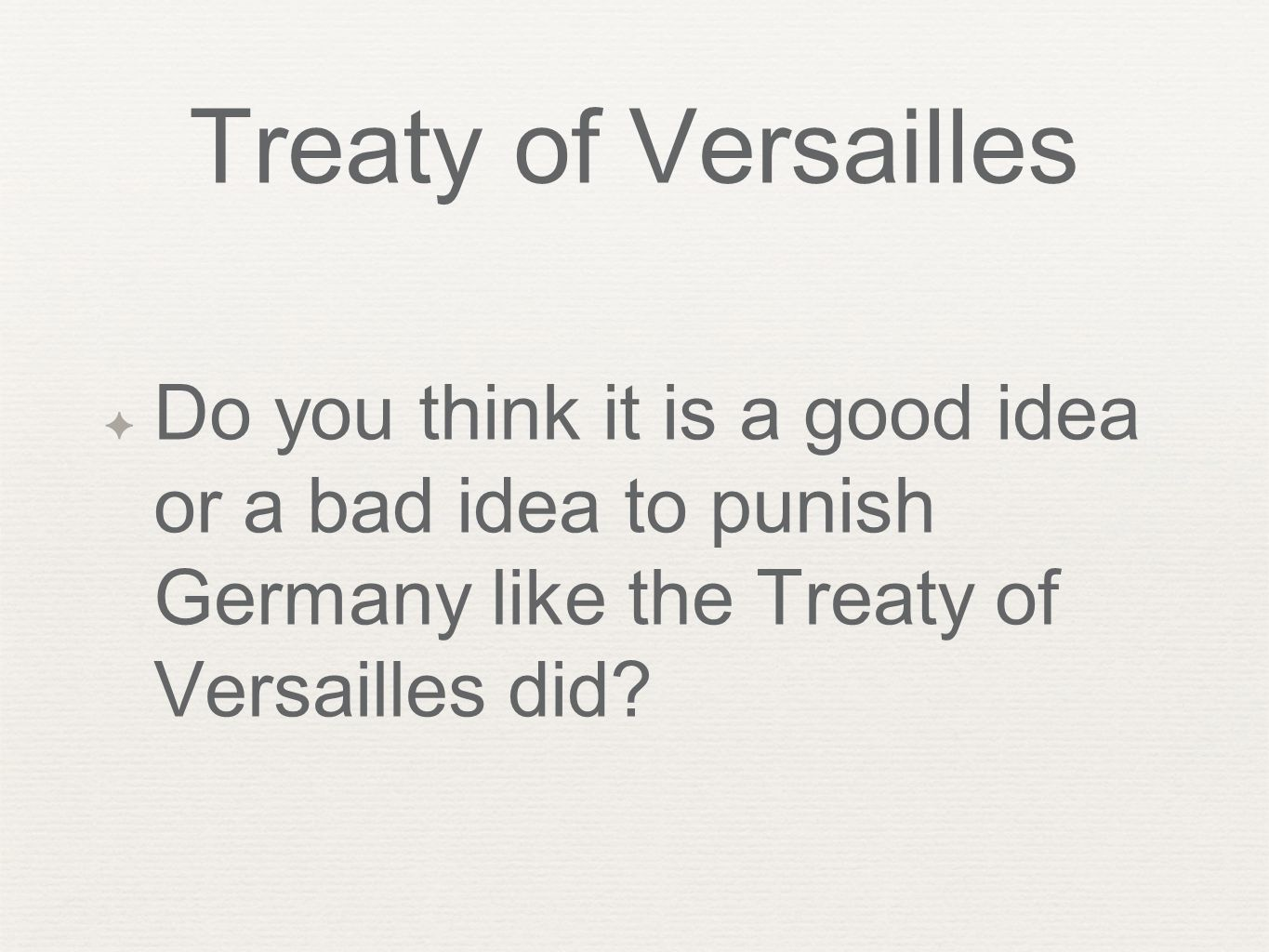 Treaty of Versailles Do you think it is a good idea or a bad idea to punish Germany like the Treaty of Versailles did